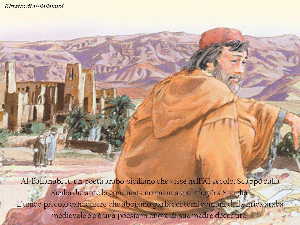 Al-Ballanubi fu un poeta arabo-siciliano che visse nellXI secolo. Scappò dalla Sicilia durante la conquista normanna e si rifugiò a Siviglia. Lunico p