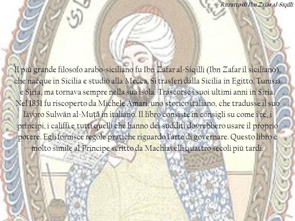 Il più grande filosofo arabo-siciliano fu Ibn Zafar al-Siqilli (Ibn Zafar il siciliano), che nacque in Sicilia e studiò alla Mecca. Si trasferì dalla