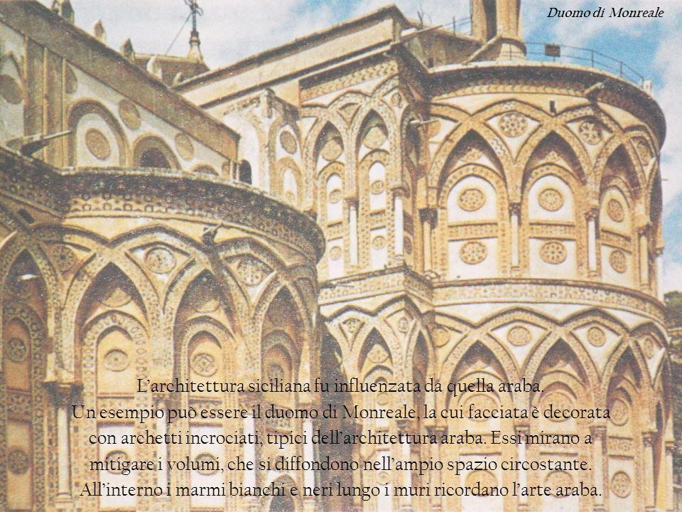 Larchitettura siciliana fu influenzata da quella araba. Un esempio può essere il duomo di Monreale, la cui facciata è decorata con archetti incrociati