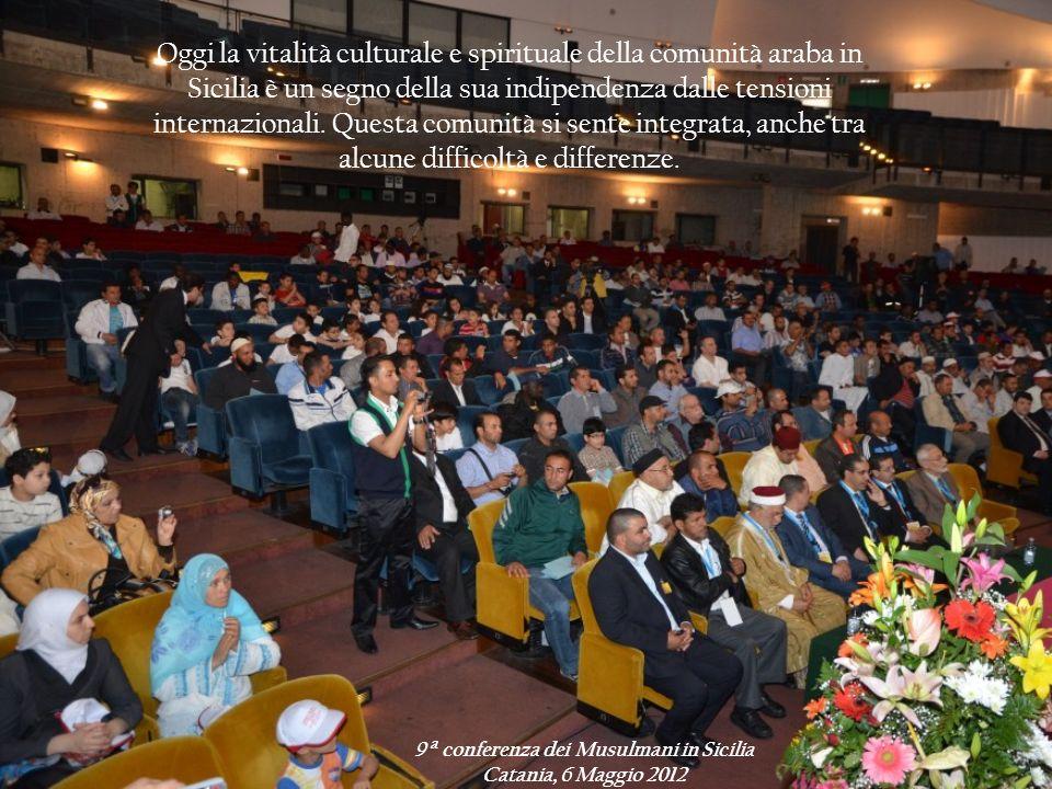 9 a conferenza dei Musulmani in Sicilia Catania, 6 Maggio 2012 Oggi la vitalità culturale e spirituale della comunità araba in Sicilia è un segno dell