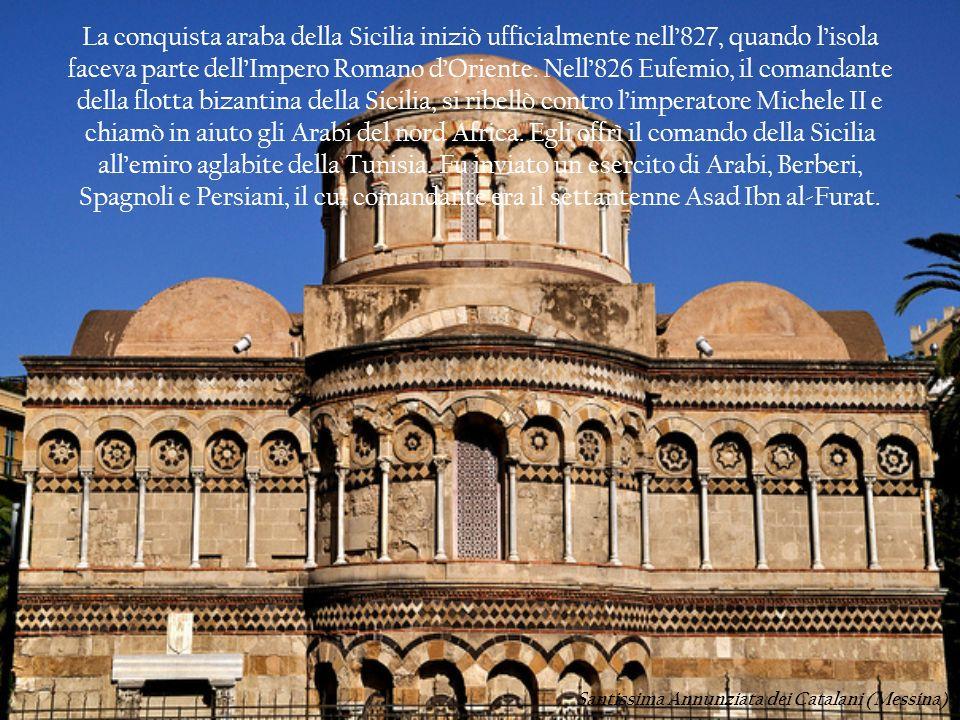 La conquista araba della Sicilia iniziò ufficialmente nell827, quando lisola faceva parte dellImpero Romano dOriente. Nell826 Eufemio, il comandante d