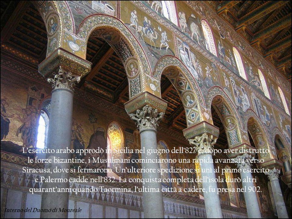 Lesercito arabo approdò in Sicilia nel giugno dell827 e, dopo aver distrutto le forze bizantine, i Musulmani cominciarono una rapida avanzata verso Si