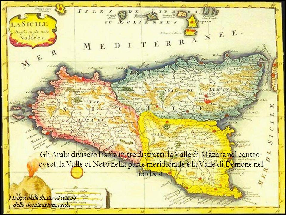 Gli Arabi divisero lisola in tre distretti: la Valle di Mazara nel centro- ovest, la Valle di Noto nella parte meridionale e la Valle di Demone nel no