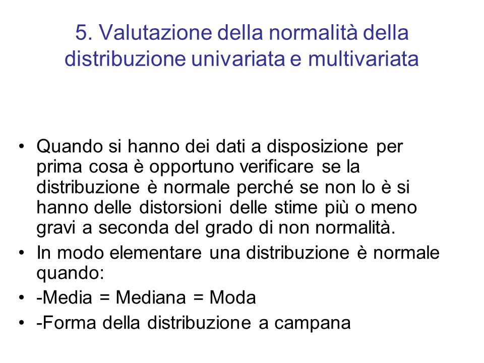 5. Valutazione della normalità della distribuzione univariata e multivariata Quando si hanno dei dati a disposizione per prima cosa è opportuno verifi