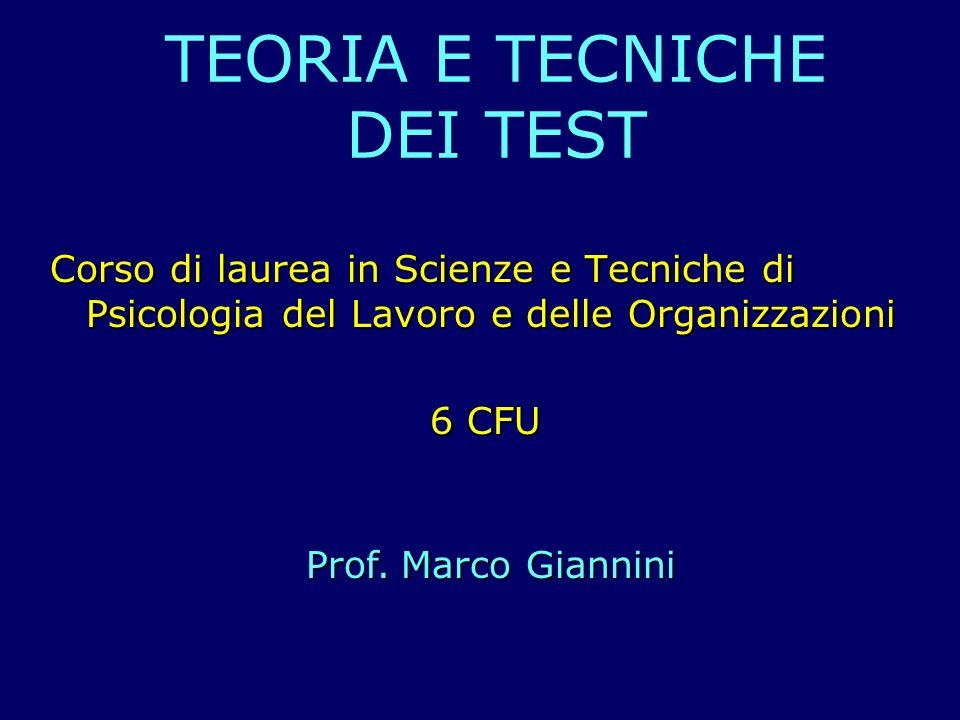 TEORIA E TECNICHE DEI TEST Corso di laurea in Scienze e Tecniche di Psicologia del Lavoro e delle Organizzazioni 6 CFU 6 CFU Prof. Marco Giannini