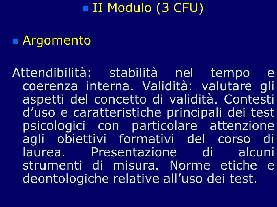 n n II Modulo (3 CFU) n Argomento Attendibilità: stabilità nel tempo e coerenza interna. Validità: valutare gli aspetti del concetto di validità. Cont