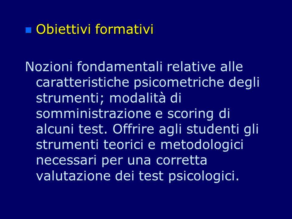 n Obiettivi formativi Nozioni fondamentali relative alle caratteristiche psicometriche degli strumenti; modalità di somministrazione e scoring di alcu