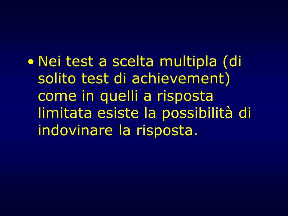Nei test a scelta multipla (di solito test di achievement) come in quelli a risposta limitata esiste la possibilità di indovinare la risposta.