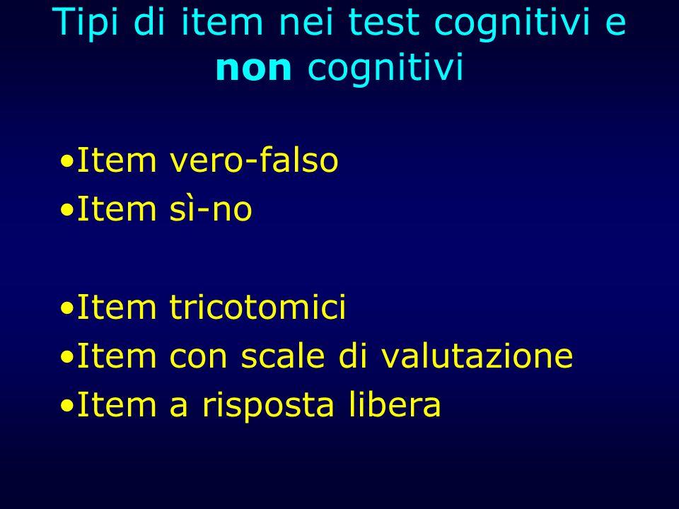 Tipi di item nei test cognitivi e non cognitivi Item vero-falso Item sì-no Item tricotomici Item con scale di valutazione Item a risposta libera