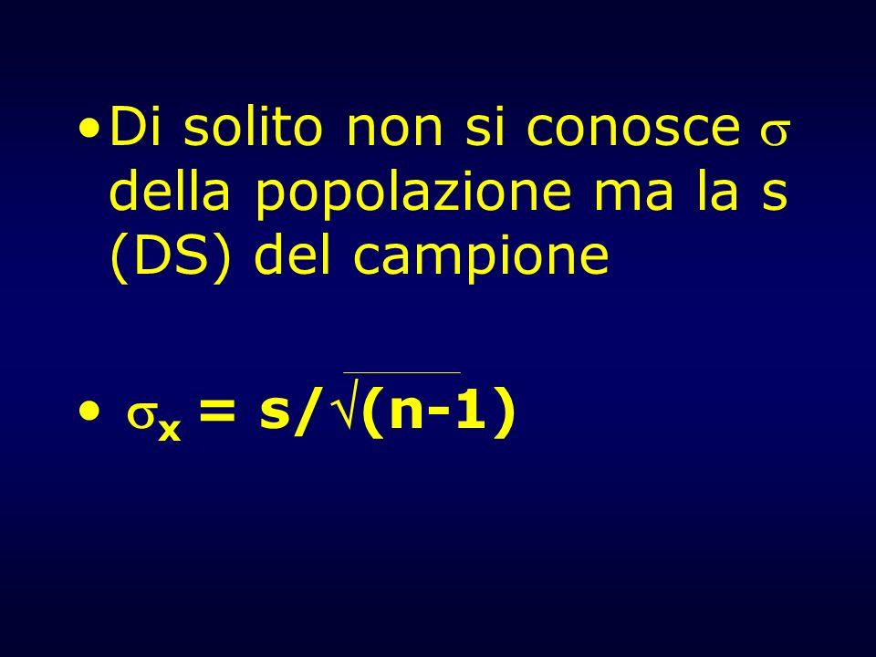 Di solito non si conosce della popolazione ma la s (DS) del campione x = s/(n-1)