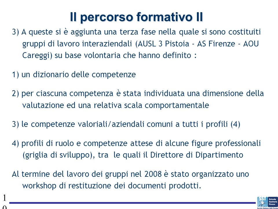 10 Il percorso formativo II 3) A queste si è aggiunta una terza fase nella quale si sono costituiti gruppi di lavoro interaziendali (AUSL 3 Pistoia -