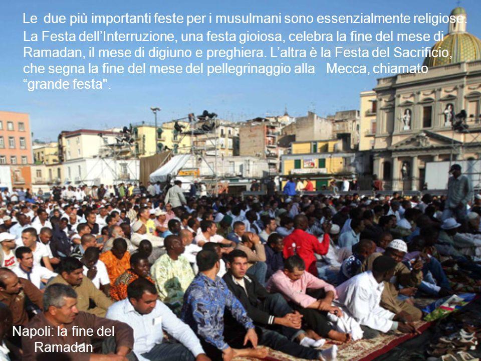 Napoli: la fine del Ramadan Le due più importanti feste per i musulmani sono essenzialmente religiose.