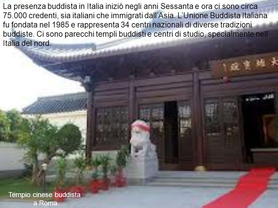 Tempio cinese buddista a Roma La presenza buddista in Italia iniziò negli anni Sessanta e ora ci sono circa 75.000 credenti, sia italiani che immigrati dallAsia.