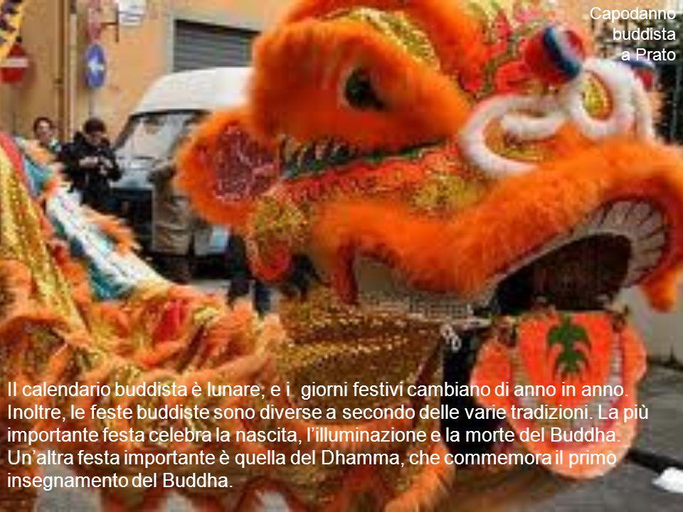Capodanno buddista a Prato Il calendario buddista è lunare, e i giorni festivi cambiano di anno in anno.