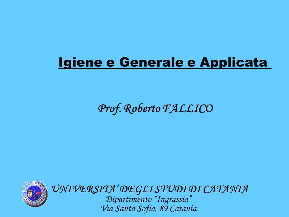 UNIVERSITA DEGLI STUDI DI CATANIA Dipartimento Ingrassia Via Santa Sofia, 89 Catania Igiene e Generale e Applicata Prof. Roberto FALLICO