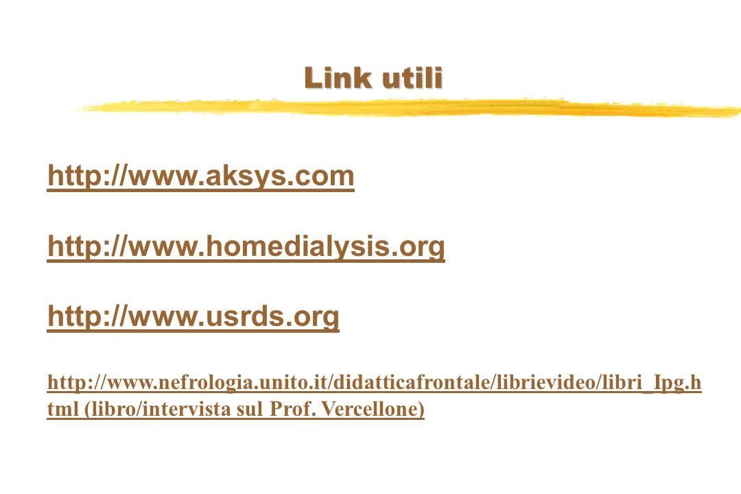Link utili http://www.aksys.com http://www.homedialysis.org http://www.usrds.org http://www.nefrologia.unito.it/didatticafrontale/librievideo/libri_Ipg.h tmlhttp://www.nefrologia.unito.it/didatticafrontale/librievideo/libri_Ipg.h tml (libro/intervista sul Prof.