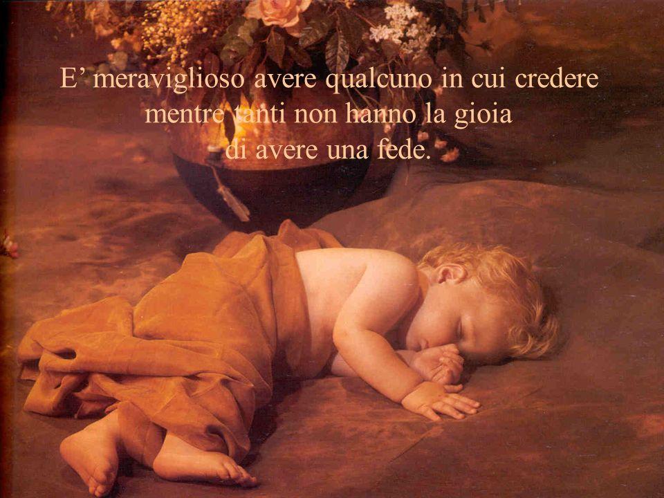 E soprattutto meraviglioso, Signore, avere tante poche cose da chiedere e tanti motivi per ringraziare.