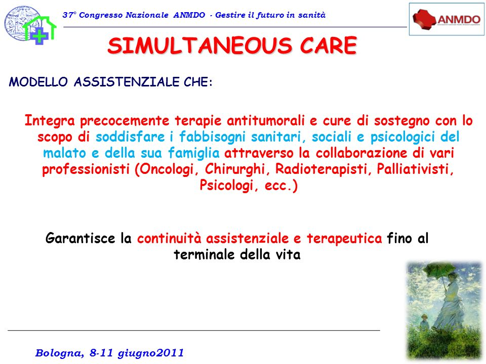 SIMULTANEOUS CARE 37° Congresso Nazionale ANMDO - Gestire il futuro in sanità MODELLO ASSISTENZIALE CHE: Integra precocemente terapie antitumorali e c