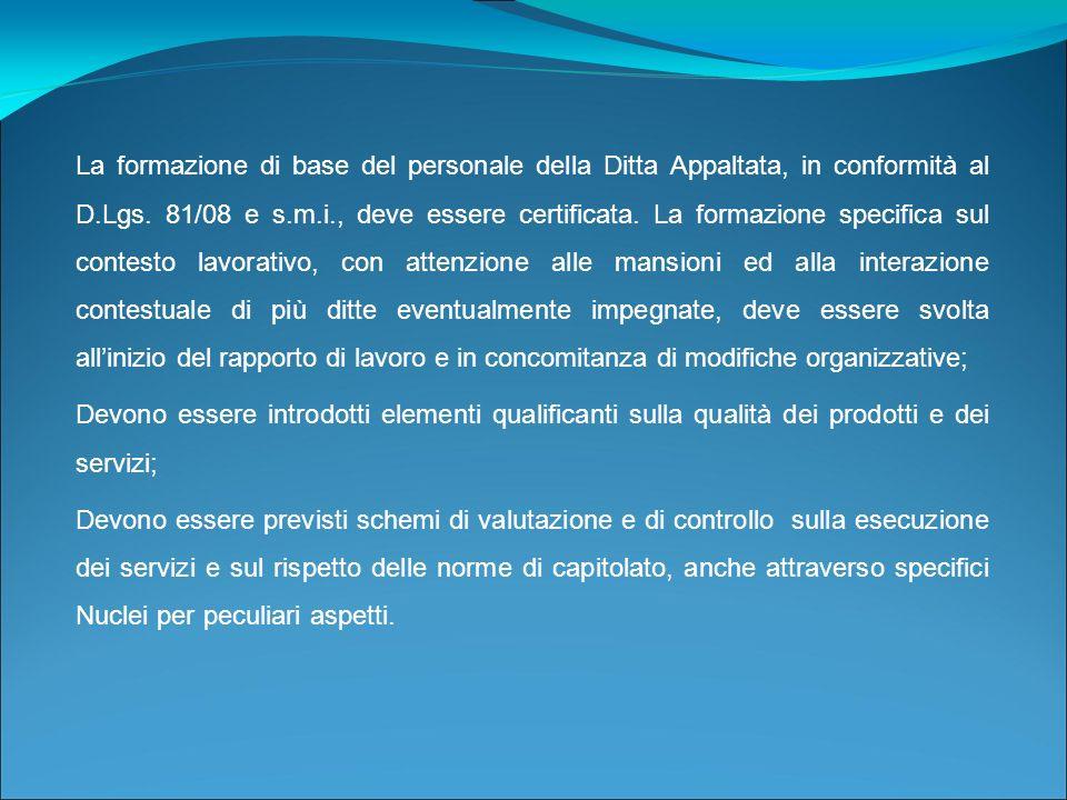 La formazione di base del personale della Ditta Appaltata, in conformità al D.Lgs. 81/08 e s.m.i., deve essere certificata. La formazione specifica su