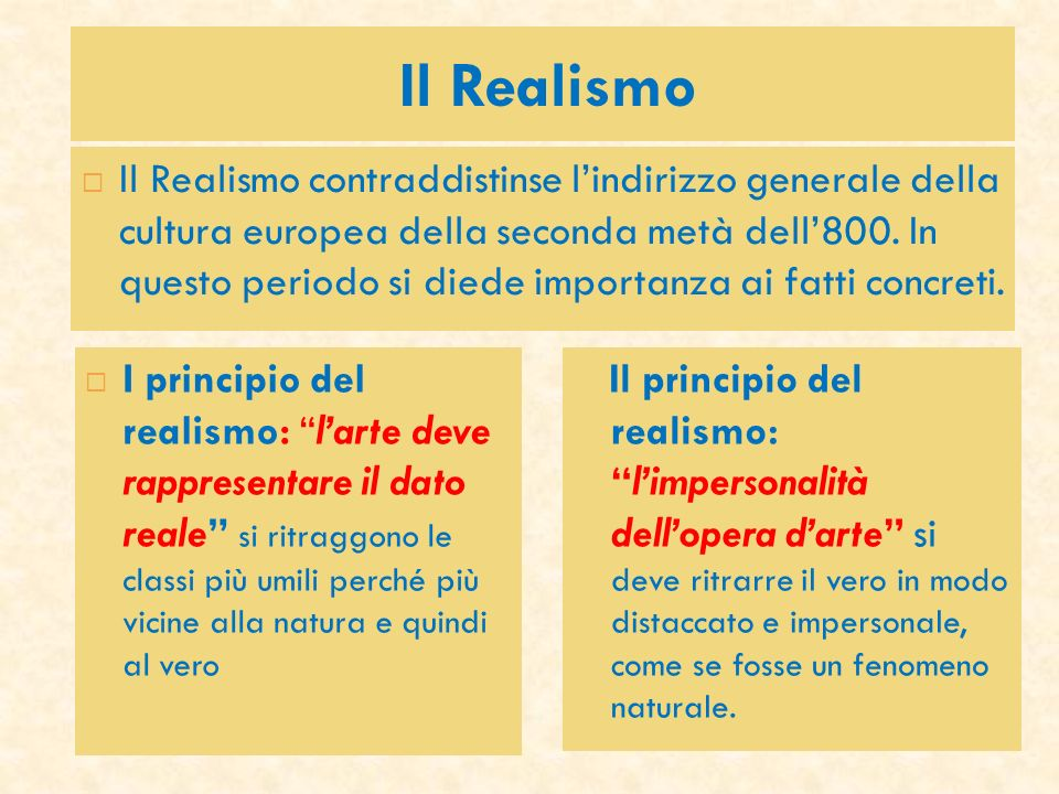 Il Realismo I principio del realismo: larte deve rappresentare il dato reale si ritraggono le classi più umili perché più vicine alla natura e quindi