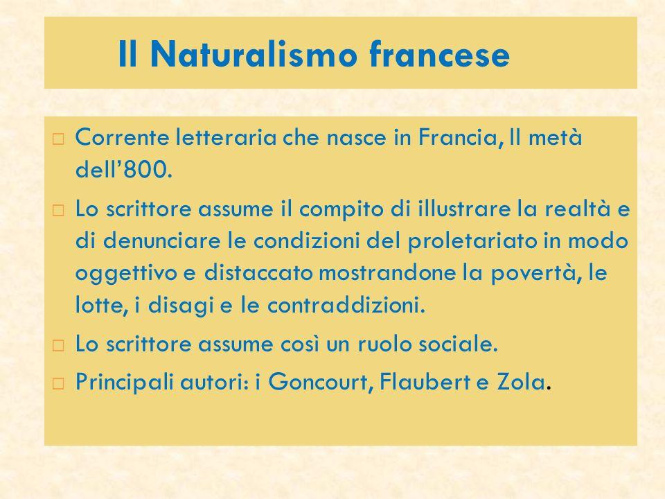 Il Naturalismo francese Corrente letteraria che nasce in Francia, II metà dell800. Lo scrittore assume il compito di illustrare la realtà e di denunci