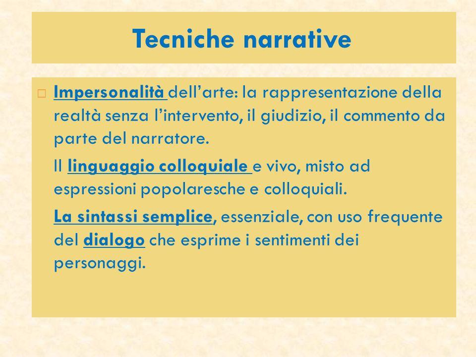 Tecniche narrative Impersonalità dellarte: la rappresentazione della realtà senza lintervento, il giudizio, il commento da parte del narratore. Il lin