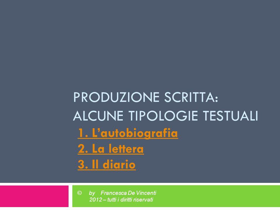 PRODUZIONE SCRITTA: ALCUNE TIPOLOGIE TESTUALI 1.Lautobiografia 2.