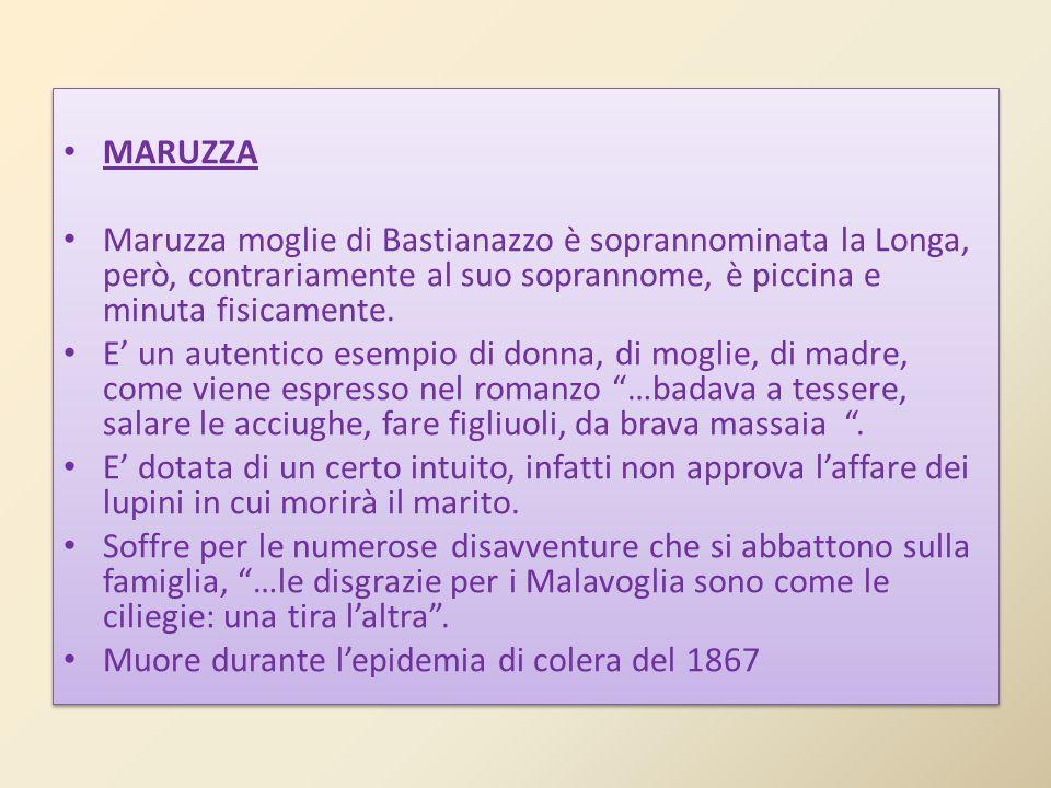 MARUZZA Maruzza moglie di Bastianazzo è soprannominata la Longa, però, contrariamente al suo soprannome, è piccina e minuta fisicamente. E un autentic
