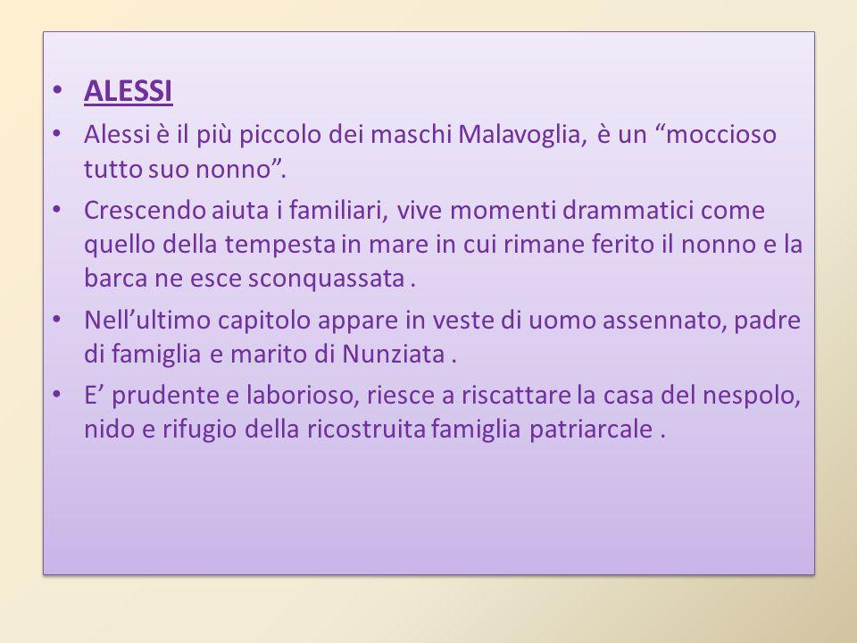 ALESSI Alessi è il più piccolo dei maschi Malavoglia, è un moccioso tutto suo nonno. Crescendo aiuta i familiari, vive momenti drammatici come quello
