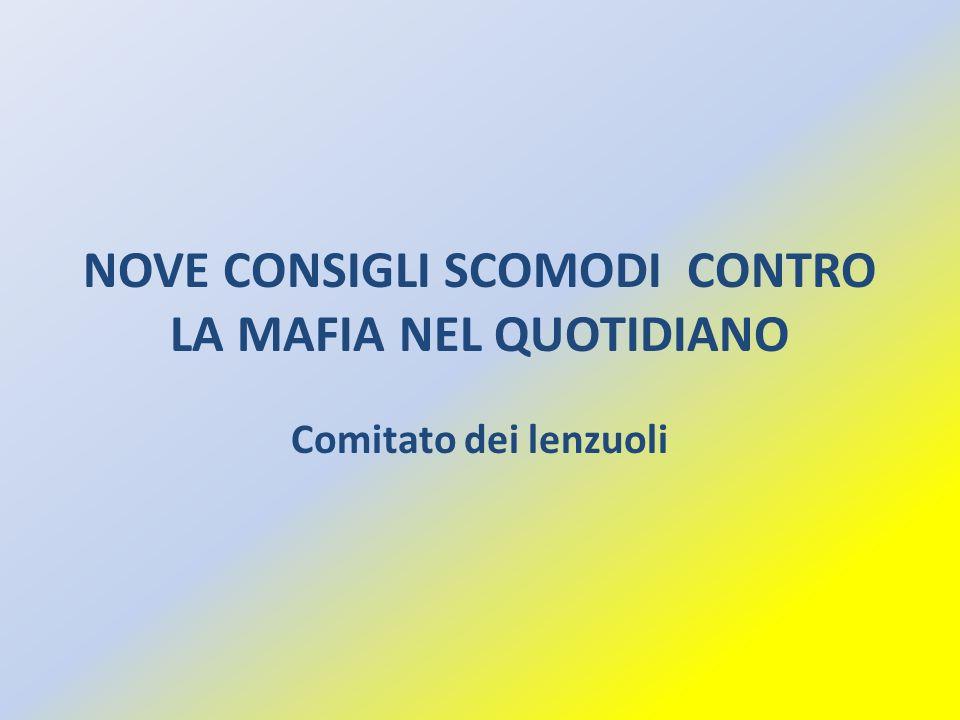 NOVE CONSIGLI SCOMODI CONTRO LA MAFIA NEL QUOTIDIANO Comitato dei lenzuoli