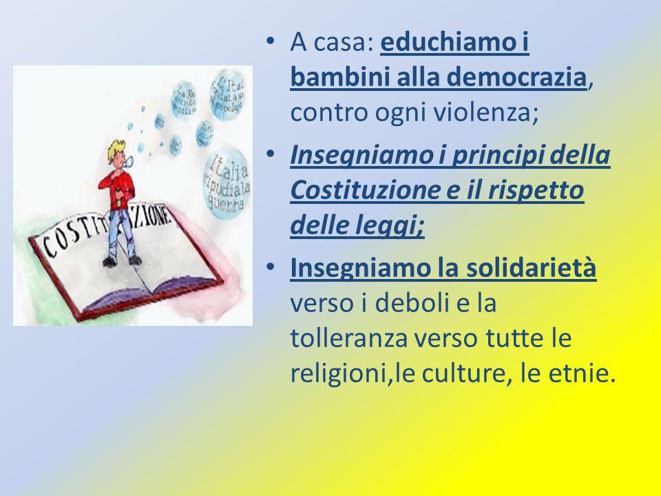 A casa: educhiamo i bambini alla democrazia, contro ogni violenza; Insegniamo i principi della Costituzione e il rispetto delle leggi; Insegniamo la s