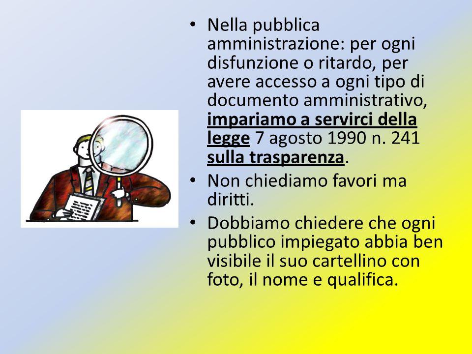 Nella pubblica amministrazione: per ogni disfunzione o ritardo, per avere accesso a ogni tipo di documento amministrativo, impariamo a servirci della