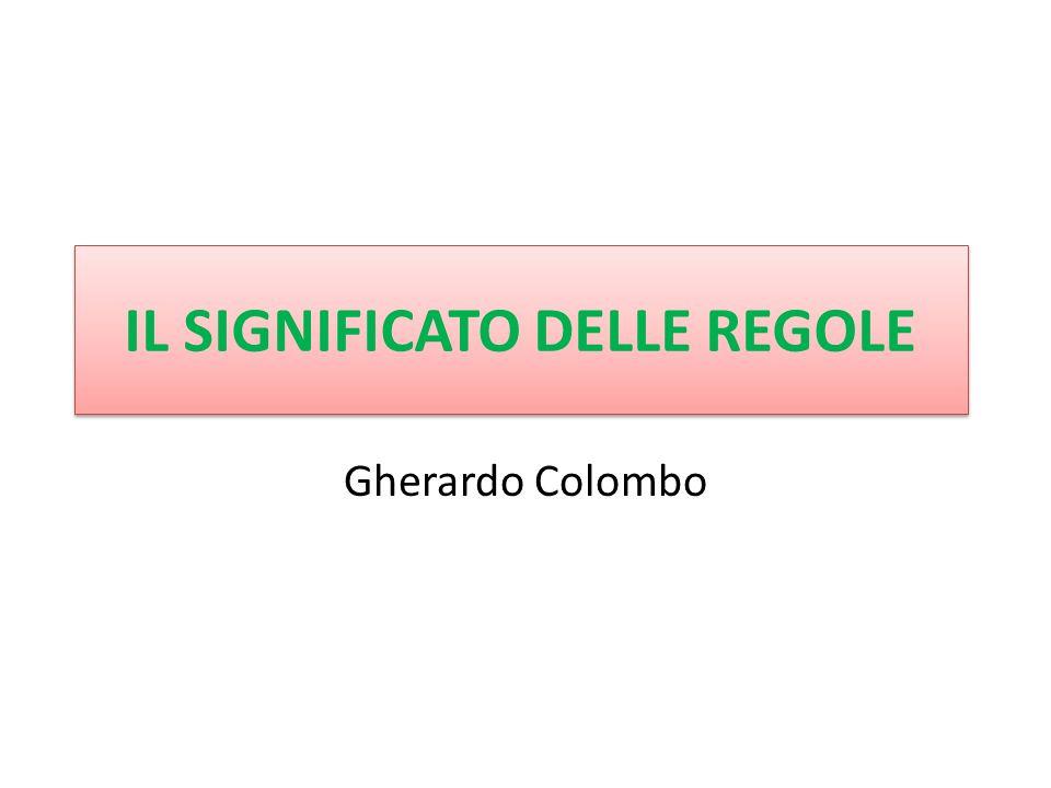 IL SIGNIFICATO DELLE REGOLE Gherardo Colombo