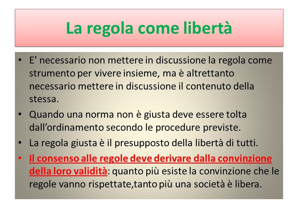 La regola come libertà E necessario non mettere in discussione la regola come strumento per vivere insieme, ma è altrettanto necessario mettere in dis