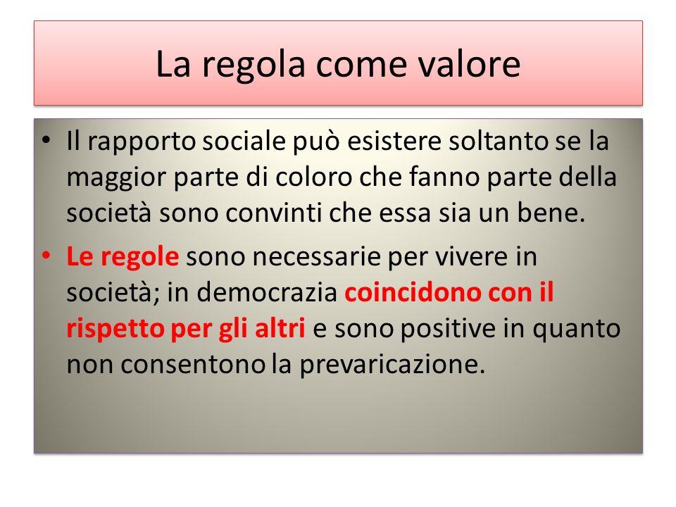 La regola come valore Il rapporto sociale può esistere soltanto se la maggior parte di coloro che fanno parte della società sono convinti che essa sia