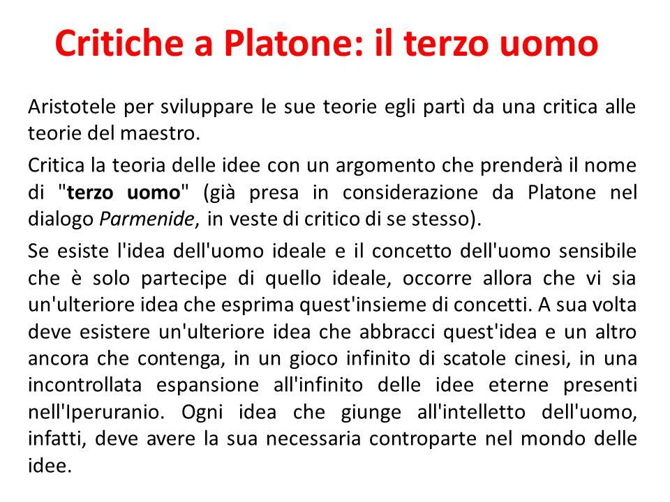 Critiche a Platone: il terzo uomo Aristotele per sviluppare le sue teorie egli partì da una critica alle teorie del maestro. Critica la teoria delle i
