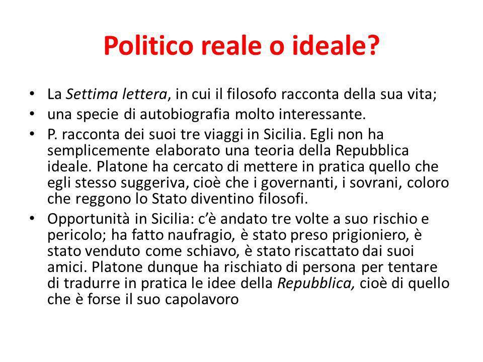 Politico reale o ideale? La Settima lettera, in cui il filosofo racconta della sua vita; una specie di autobiografia molto interessante. P. racconta d