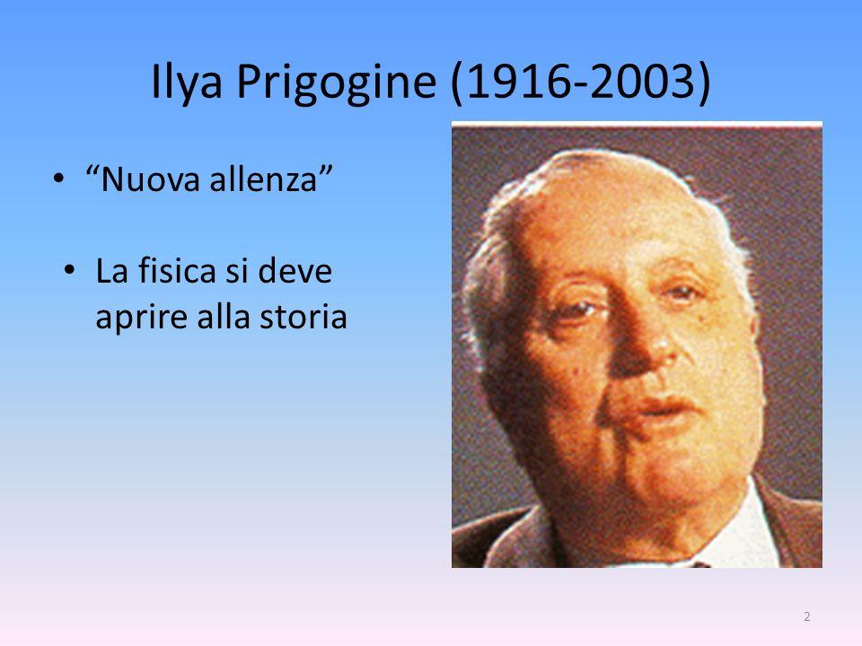 2 Ilya Prigogine (1916-2003) Nuova allenza La fisica si deve aprire alla storia