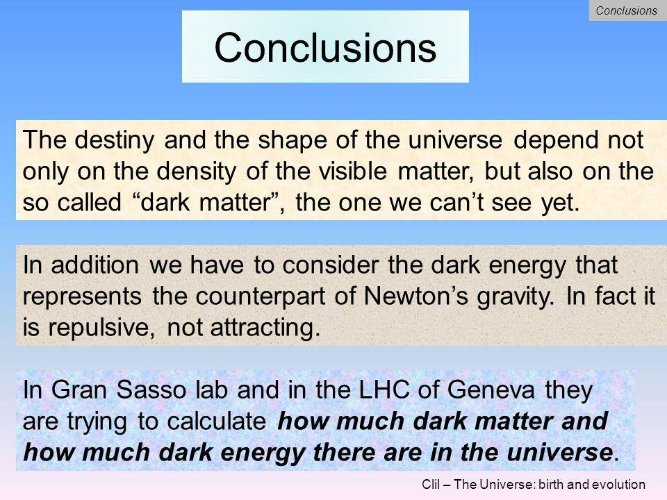 The dark matter Clil – The Universe: birth and evolution Conclusions How can we demonstrate that the dark matter exists? Scientists have noted that th