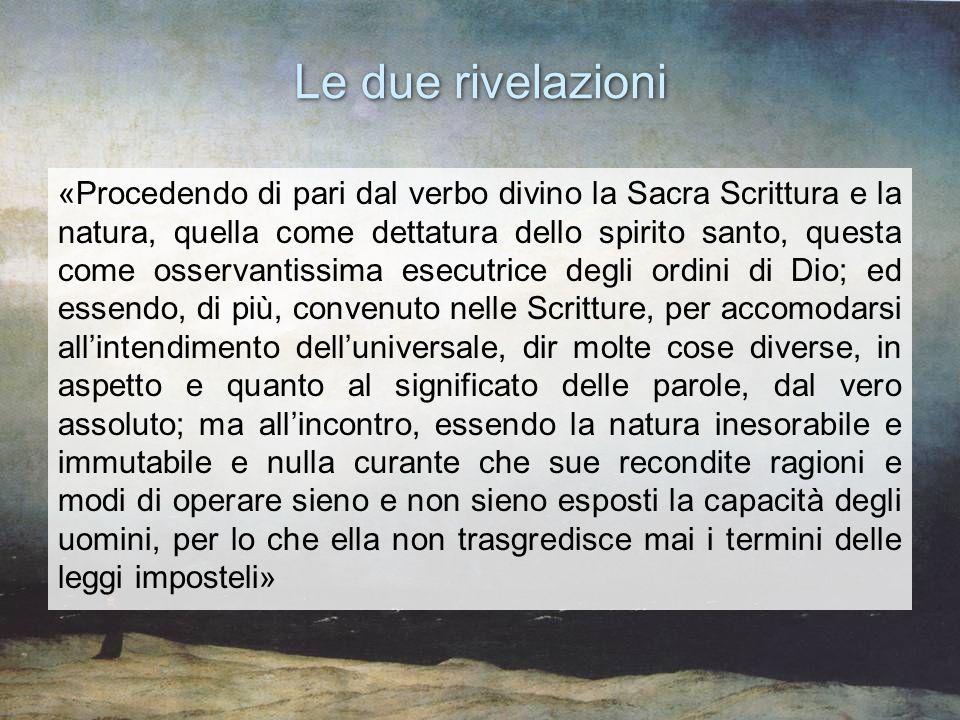 Le due rivelazioni «Procedendo di pari dal verbo divino la Sacra Scrittura e la natura, quella come dettatura dello spirito santo, questa come osserva