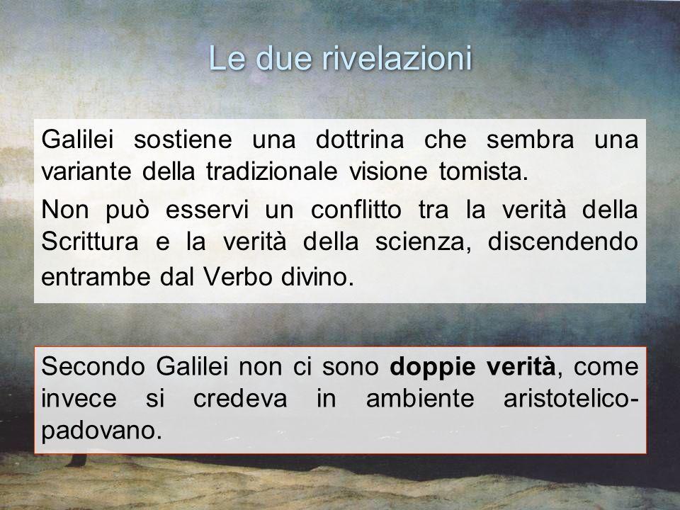 Le due rivelazioni Galilei sostiene una dottrina che sembra una variante della tradizionale visione tomista. Non può esservi un conflitto tra la verit
