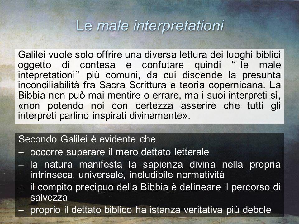 Le male interpretationi Galilei vuole solo offrire una diversa lettura dei luoghi biblici oggetto di contesa e confutare quindi le male intepretationi