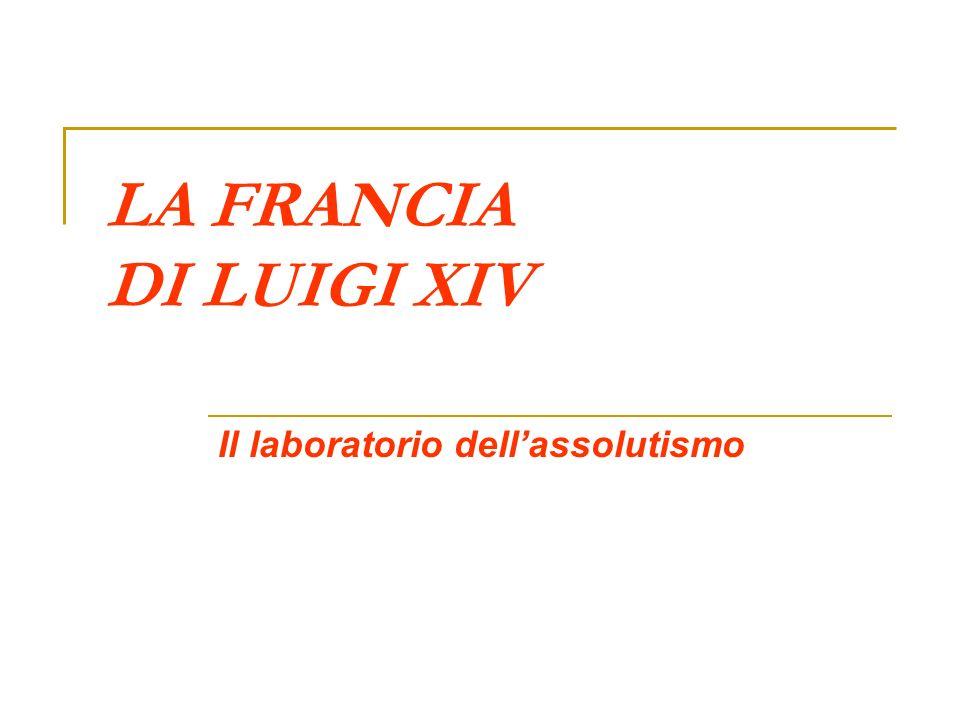 LA FRANCIA DI LUIGI XIV Il laboratorio dellassolutismo