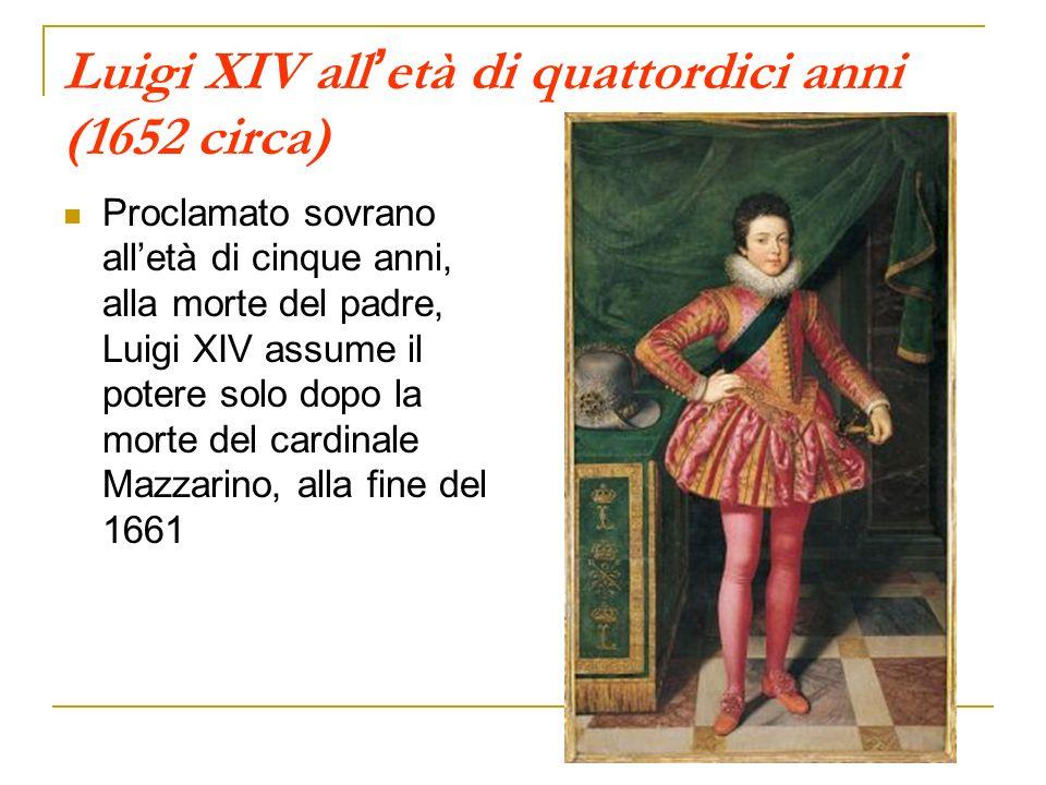 Luigi XIV all età di quattordici anni (1652 circa) Proclamato sovrano alletà di cinque anni, alla morte del padre, Luigi XIV assume il potere solo dop