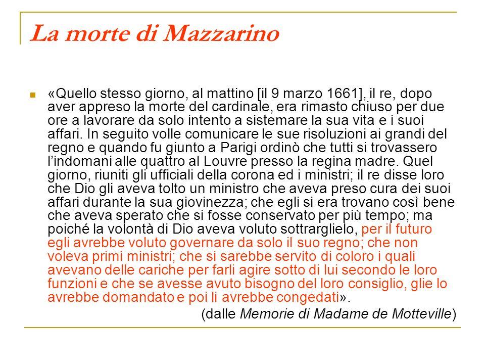 La morte di Mazzarino «Quello stesso giorno, al mattino [il 9 marzo 1661], il re, dopo aver appreso la morte del cardinale, era rimasto chiuso per due ore a lavorare da solo intento a sistemare la sua vita e i suoi affari.