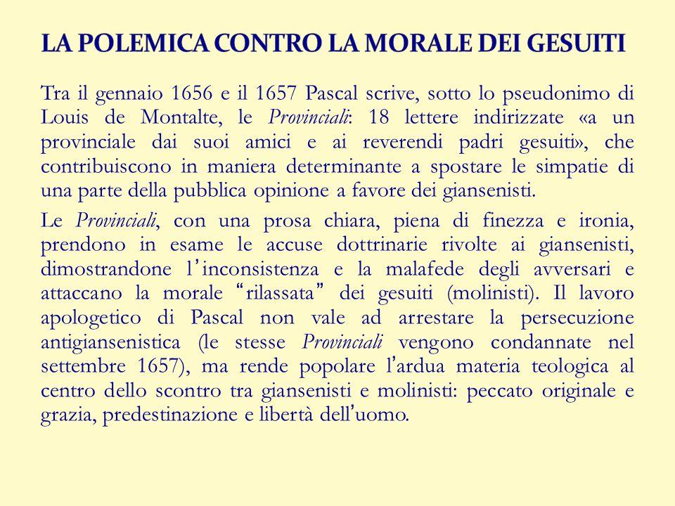 Tra il gennaio 1656 e il 1657 Pascal scrive, sotto lo pseudonimo di Louis de Montalte, le Provinciali: 18 lettere indirizzate «a un provinciale dai su