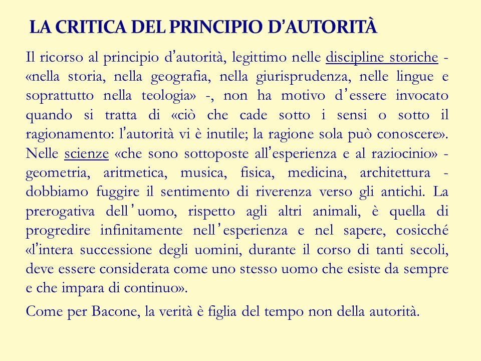Il ricorso al principio dautorità, legittimo nelle discipline storiche - «nella storia, nella geografia, nella giurisprudenza, nelle lingue e soprattu