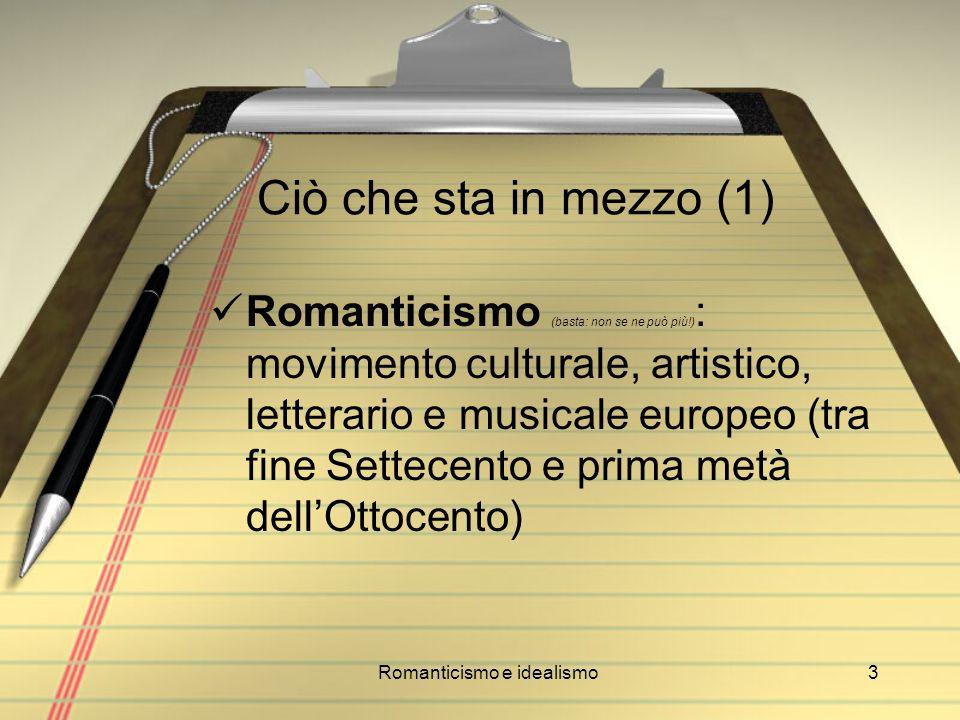 Romanticismo e idealismo3 Ciò che sta in mezzo (1) Romanticismo (basta: non se ne può più!) : movimento culturale, artistico, letterario e musicale eu