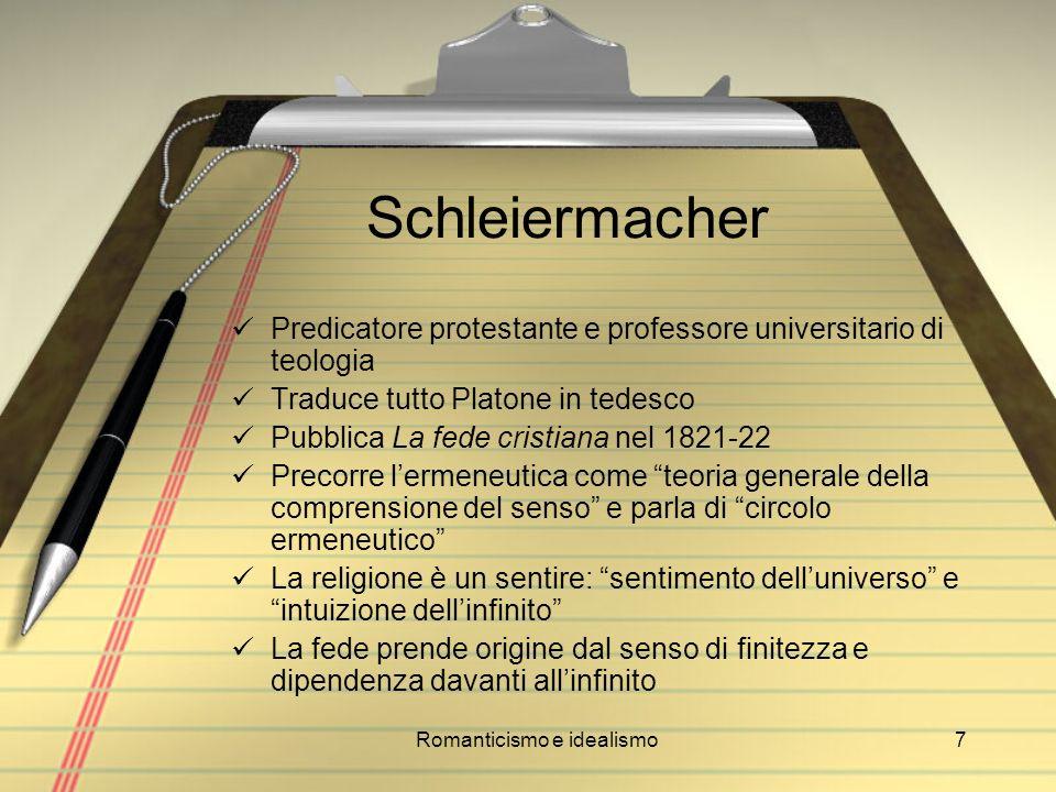 Romanticismo e idealismo7 Schleiermacher Predicatore protestante e professore universitario di teologia Traduce tutto Platone in tedesco Pubblica La f