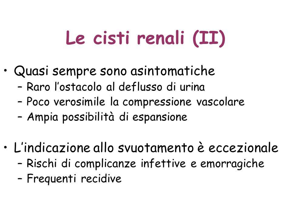 Le cisti renali (II) Quasi sempre sono asintomatiche –Raro lostacolo al deflusso di urina –Poco verosimile la compressione vascolare –Ampia possibilit
